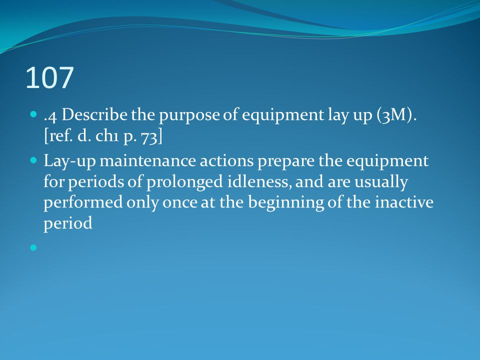 107 .4 Describe the purpose of equipment lay up (3M). [ref. d. ch1 p. 73]